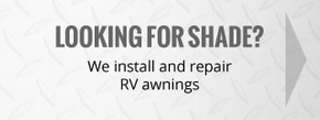 looking for shade? | we install and repair RV awnings