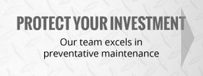 protect your investment | our team excels in preventative maintenance
